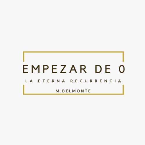 Empezar de 0 | La eterna recurrencia M. Belmonte